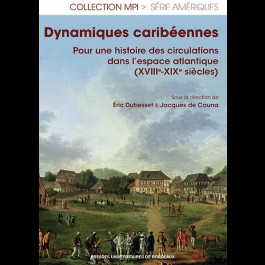 Dynamiques caribéennes. Pour une histoire des circulations dans l'espace atlantique (XVIIIe-XIXe siècles)