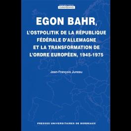 Egon Bahr, L'Ostpolitik de la République fédérale d'Allemagne et la transformation de l'ordre européen, 1945-1975