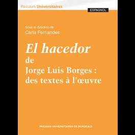 El hacedor de Jorge Luis Borges :  des textes à l'oeuvre