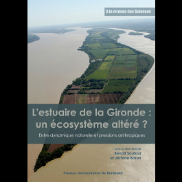 L'estuaire de la Gironde : un écosystème altéré ? Entre dynamique naturelle et pressions anthropiques