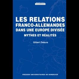 Relations franco-allemandes dans une Europe divisée (Les). Mythes et réalités