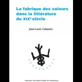 La fabrique des valeurs dans la littérature du XIXe siècle