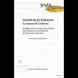Folies électorales. Le manuscrit Codersac. Véridique récit en vers gascons et français d'une élection au Conseil général de la Gironde au XIXe siècle