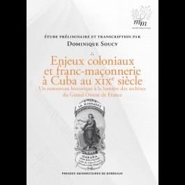 Enjeux coloniaux et franc-maçonnerie à Cuba au XIXe siècle. Un renouveau historique à la lumière des archives du Grand Orient de France