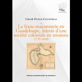La franc-maçonnerie en Guadeloupe, miroir d'une société coloniale en tensions (1770-1848)