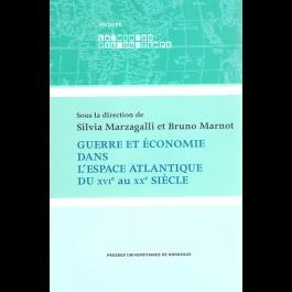 Guerre et économie dans l'espace atlantique du XVIe au XXe siècle