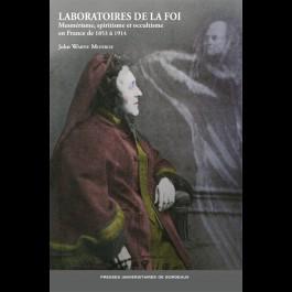 Laboratoires de la foi. Mesmérisme, spiritisme et occultisme en France de 1853 à 1914