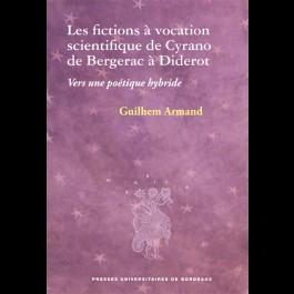 Fictions à vocation scientifique de Cyrano de Bergerac à Diderot (Les). Vers une poétique hybride