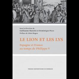 Le lion et les lys. Espagne et France au temps de Philippe V