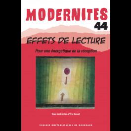 Effets de lecture. Pour une énergétique de la réception - Modernités 44