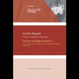 Que de baisers perdus... La correpondance intime de Léon et Madeleine Plantié (1914-1917)
