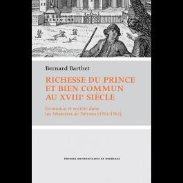 Richesse du prince et bien commun au XVIIIe siècle. Économie et société dans les Mémoires de Trévoux (1701-1762)