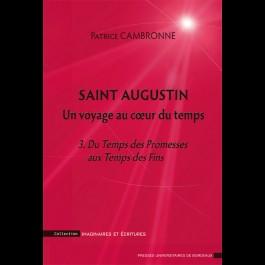 Saint Augustin. Un voyage au coeur du temps - 3. Du Temps des Promesses aux Temps des Fins