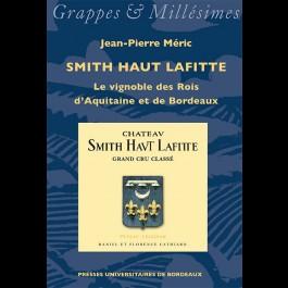 Smith Haut Lafitte. Le vignoble des Rois d'Aquitaine et de Bordeaux