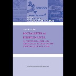 Socialistes et enseignants. Le Parti socialiste et la Fédération de l'Éducation nationale de 1971 à 1992