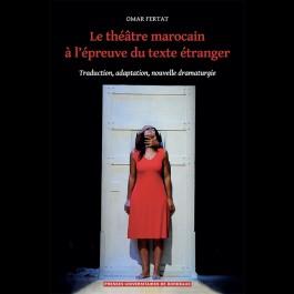 Le théâtre marocain à l'épreuve du texte étranger. Traduction, adaptation, nouvelle dramaturgie