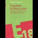 Apologie du débat public (L'). Réseaux journalistiques et pouvoirs dans l'Allemagne des Lumières.