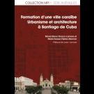 Formation d'une ville caraïbe. Urbanisme et architecture à Santiago de Cuba