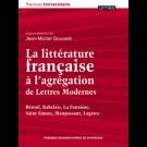 Littérature française à l'agrégation de Lettres Modernes (La). Béroul, Rabelais, La Fontaine, Saint Simon, Maupassant, Lagarce
