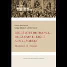 Les dévots de France, de la Sainte Ligue aux Lumières. Militance et réseaux