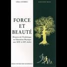 Force et beauté. Histoire de l'Esthétique en Éducation Physique aux XIXe et XXe siècle