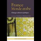 France Monde arabe. Échanges  culturels et politiques
