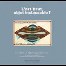 L'art brut, objet inclassable ?