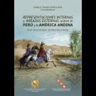 Representaciones internas y miradas externas sobre el Perú y la América Andina. Del Virreinato al Novecientos