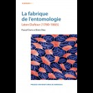 La fabrique de l'entomologie. Léon Dufour (1780-1865)