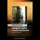 Jacques Spitz, le mythe de l'humain
