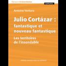 Julio Cortázar : fantastique et nouveau fantastique. Les territoires de l'insondable