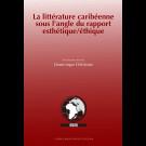 La littérature caribéenne sous l'angle du rapport esthétique/éthique