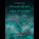 Mémoire de mer, océan de papiers. Naufrage, risque et fait maritime à la Guadeloupe (fin XVIIe-mi XIXe siècles)