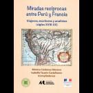 Miradas recíprocas entre Perú y Francia. Viajeros, escritores y analistas (siglos XVIII-XX)