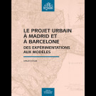 Le projet urbain à Madrid et à Barcelone. Des expérimentations aux modèles